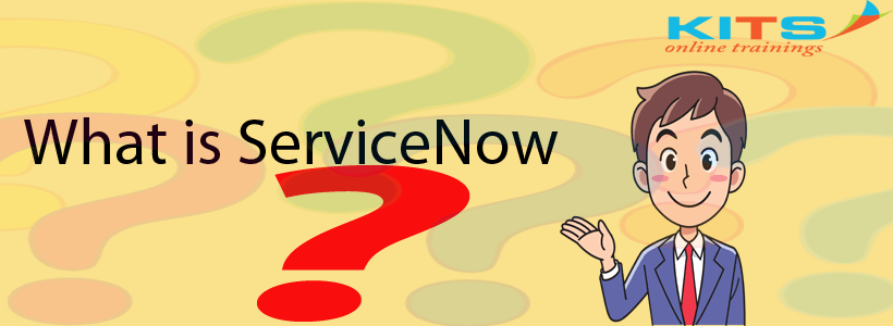 What is ServiceNow? | KITS Online Trainings